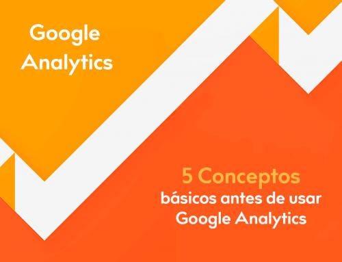 5 Conceptos Principales que Debes Tener en Cuenta Antes de Usar Google Analytics.